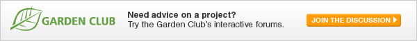 Need advice on a project? Try the Garden Club's interactive forums. - JOIN THE DISCUSSION
