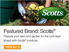 Featured Brand: Scotts - Prepare your lawn and garden for the cold days ahead with Scotts products. - VIEW ALL