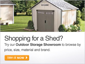 Shopping for a Shed? Try our Outdoor Storage Showroom to browse by price, size, material and brand. - TRY IT NOW