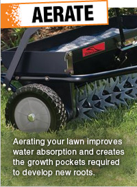 AERATE - Aerating your lawn improves water absorption and creates the growth pockets required to develop new roots.
