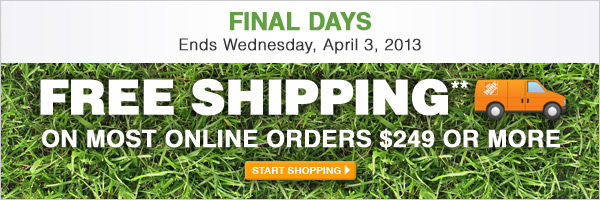 FREE SHIPPING ON MOST ONLINE ORDERS $249 OR MORE - START SHOPPING