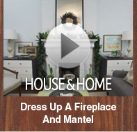 Video: House & Home: Dress Up A Fireplace And Mantel