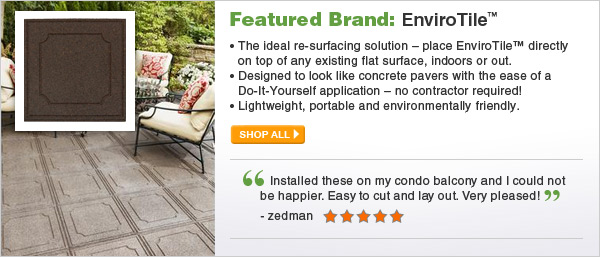 Featured Brand: EnviroTile - The ideal re-surfacing solution – place EnviroTile™ directly on top of any existing flat surface, indoors or out. - SHOP ALL