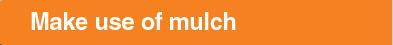 Make use of mulch