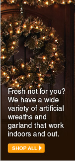 Fresh not for you? We have a wide variety of artificial wreaths and garland that work indoors and out. - SHOP ALL