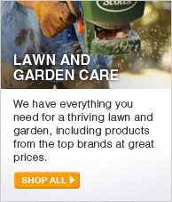 Lawn and Garden Care: We have everything you need for a thriving lawn and garden, including products from the top brands at great prices. - SHOP ALL